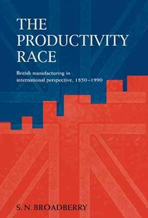 The Productivity Race by Steve N. Broadberry (9780521584401) - HardCover - Business & Finance Ecommerce