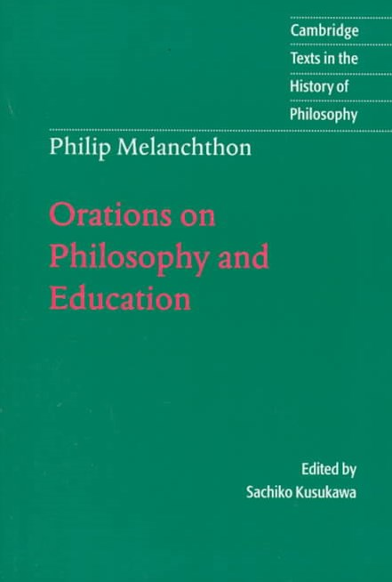 Melanchthon: Orations on Philosophy and Education