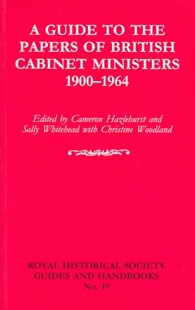A Guide to the Papers of British Cabinet Ministers 1900–1964 by Cameron Hazlehurst, Sally Whitehead, Christine Woodland (9780521587433) - PaperBack - Biographies Political