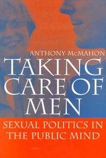 Taking Care of Men by Anthony McMahon (9780521588201) - PaperBack - Biographies Political