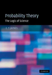 Probability Theory by E. T. Jaynes, G. Larry Bretthorst, G. Larry Bretthorst (9780521592710) - HardCover - Science & Technology Engineering