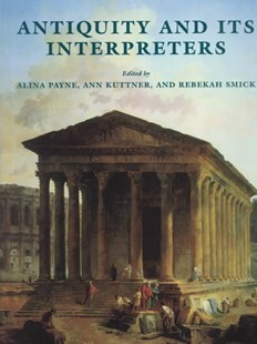 Antiquity and its Interpreters by Alina Payne, Ann Kuttner, Rebekah Smick (9780521594004) - HardCover - Art & Architecture Art History