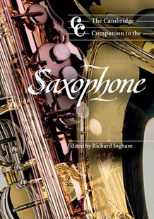 The Cambridge Companion to the Saxophone by Richard Ingham, Thomas Liley, Thomas Dryer-Beers, Kyle Horch, David Roach, Nick Turner, Stephen Trier, Gordon Lewin, Chris Davis, Jonathan Cross (9780521596664) - PaperBack - Entertainment Music General