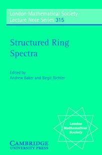 Structured Ring Spectra by Andrew Baker, Birgit Richter, J. W. S. Cassels, N. J. Hitchin (9780521603058) - PaperBack - Science & Technology Mathematics