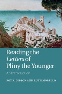 Reading the Letters of Pliny the Younger by Roy K. Gibson, Ruth Morello (9780521603799) - PaperBack - History Ancient & Medieval History