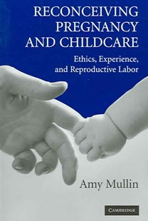 Reconceiving Pregnancy and Childcare by Amy Mullin, Douglas MacLean (9780521605861) - PaperBack - Family & Relationships Child Rearing