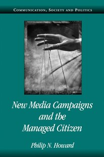 New Media Campaigns and the Managed Citizen by Philip N. Howard (9780521612272) - PaperBack - Politics Political Issues