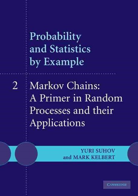 Probability and Statistics by Example: Volume 2, Markov Chains: A Primer in Random Processes and their Applications