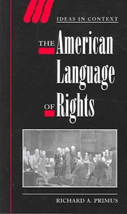 The American Language of Rights by Richard A. Primus, Quentin Skinner, Lorraine Daston, Dorothy Ross, James Tully (9780521616218) - PaperBack - Politics Political History