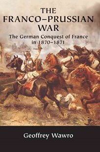 The Franco-Prussian War by Geoffrey Wawro (9780521617437) - PaperBack - History European
