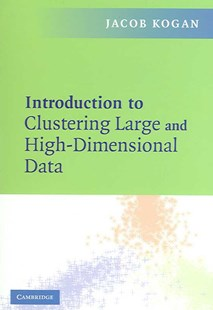 Introduction to Clustering Large and High-Dimensional Data by Jacob Kogan (9780521617932) - PaperBack - Computing Database Management