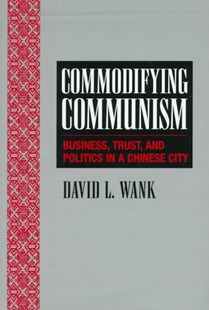 Commodifying Communism by David L. Wank, Mark Granovetter (9780521620734) - HardCover - Business & Finance Ecommerce