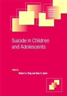 Suicide in Children and Adolescents by Robert A. King, Alan Apter, Alan Apter, Ian M. Goodyer (9780521622264) - PaperBack - Reference Medicine