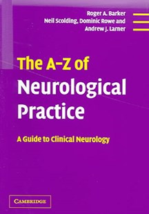 The A-Z of Neurological Practice by Roger A. Barker, Neil Scolding, Dominic Rowe, Andrew J. Larner, Andrew J. Larner, Roger A. Barker (9780521629607) - PaperBack - Reference Medicine