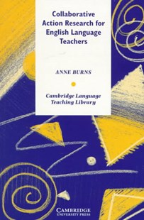Collaborative Action Research for English Language Teachers by Anne Burns, Michael Swan (9780521638951) - PaperBack - Education IELT & ESL