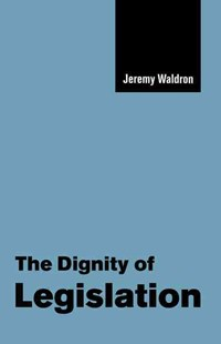 The Dignity of Legislation by Jeremy Waldron (9780521650922) - HardCover - Politics Political History