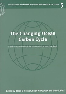 The Changing Ocean Carbon Cycle by Roger B. Hanson, Hugh W. Ducklow, John G. Field (9780521656030) - PaperBack - Science & Technology Environment