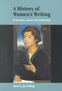 A History of Women's Writing in Germany, Austria and Switzerland by Jo Catling (9780521656283) - PaperBack - Reference