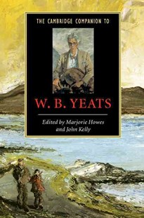 The Cambridge Companion to W. B. Yeats by Marjorie Howes, John Kelly, Marjorie Howes (9780521658867) - PaperBack - Reference