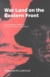 War Land on the Eastern Front by Vejas Gabriel Liulevicius, Vejas Gabriel Liulevicius, Paul Kennedy, Antoine Prost, Emmanuel Sivan, Jay Winter (9780521661577) - HardCover - History European