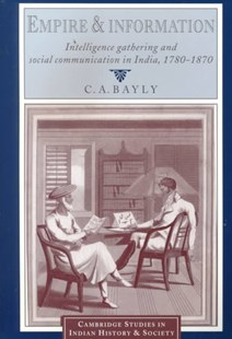 Empire and Information by C. A. Bayly, Rajnarayan Chandavarkar, Gordon Johnson (9780521663601) - PaperBack - History Asia