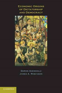 Economic Origins of Dictatorship and Democracy by Daron Acemoglu, James A. Robinson (9780521671422) - PaperBack - Business & Finance Ecommerce