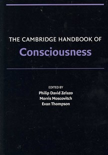 The Cambridge Handbook of Consciousness by Philip David Zelazo, Morris Moscovitch, Evan Thompson (9780521674126) - PaperBack - Philosophy Modern