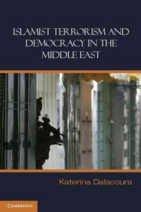 Islamist Terrorism and Democracy in the Middle East by Katerina Dalacoura (9780521683791) - PaperBack - History Middle Eastern