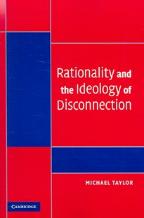 Rationality and the Ideology of Disconnection by Michael Taylor (9780521687041) - PaperBack - Business & Finance Ecommerce