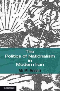 The Politics of Nationalism in Modern Iran by Ali M. Ansari (9780521687171) - PaperBack - History Middle Eastern