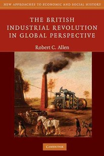 The British Industrial Revolution in Global Perspective by Robert C. Allen (9780521687850) - PaperBack - Business & Finance Ecommerce