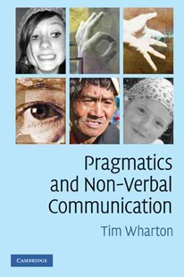 Pragmatics and Non-Verbal Communication by Tim Wharton (9780521691444) - PaperBack - Reference