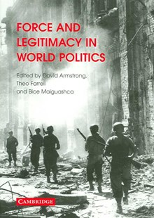 Force and Legitimacy in World Politics by David Armstrong, Theo Farrell, Bice Maiguashca (9780521691642) - PaperBack - Philosophy Modern