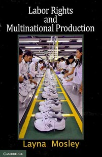 Labor Rights and Multinational Production by Layna Mosley (9780521694414) - PaperBack - Business & Finance Ecommerce