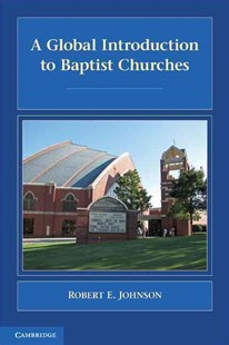 A Global Introduction to Baptist Churches by Robert E. Johnson (9780521701709) - PaperBack - Religion & Spirituality Christianity