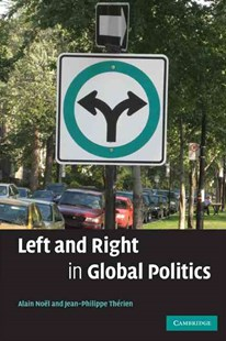 Left and Right in Global Politics by Alain Noël, Jean-Philippe Thérien, Jean-Philippe Thérien (9780521705837) - PaperBack - Business & Finance Ecommerce