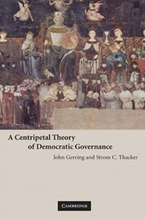 A Centripetal Theory of Democratic Governance by John Gerring, Strom C. Thacker (9780521710152) - PaperBack - Politics International Politics