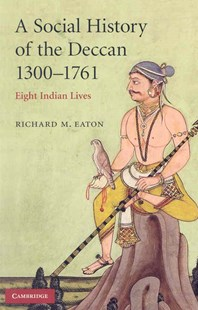 A Social History of the Deccan, 1300–1761 by Richard M. Eaton (9780521716277) - PaperBack - Biographies General Biographies