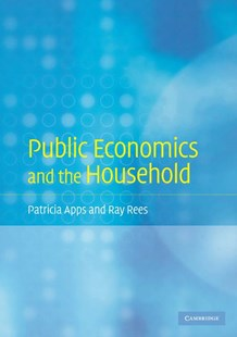 Public Economics and the Household by Patricia Apps, Ray Rees (9780521716284) - PaperBack - Business & Finance Accounting