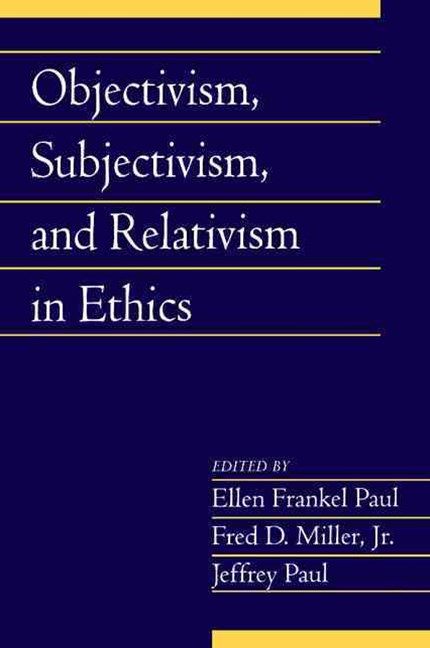 Objectivism, Subjectivism, and Relativism in Ethics: Volume 25, Part 1