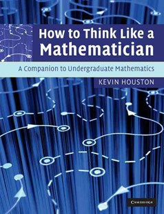 How to Think Like a Mathematician by Kevin Houston (9780521719780) - PaperBack - Education Teaching Guides