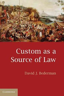 Custom as a Source of Law by David J. Bederman (9780521721820) - PaperBack - Reference Law