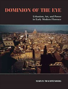 Dominion of the Eye by Marvin Trachtenberg (9780521728256) - PaperBack - Art & Architecture Architecture