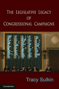 The Legislative Legacy of Congressional Campaigns by Tracy Sulkin (9780521730488) - PaperBack - Biographies Political