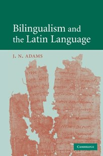 Bilingualism and the Latin Language by J. N. Adams (9780521731515) - PaperBack - History Ancient & Medieval History