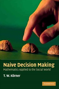 Naive Decision Making by T. W. Körner (9780521731638) - PaperBack - Business & Finance Business Communication