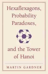Hexaflexagons, Probability Paradoxes, and the Tower of Hanoi by Martin Gardner (9780521735254) - PaperBack - Craft & Hobbies Puzzles & Games