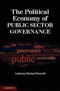 The Political Economy of Public Sector Governance by Anthony Michael Bertelli (9780521736640) - PaperBack - Business & Finance Accounting