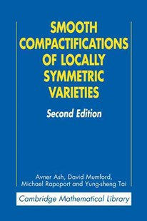 Smooth Compactifications of Locally Symmetric Varieties by Avner Ash, David Mumford, Michael Rapoport, Yung-sheng Tai (9780521739559) - PaperBack - Science & Technology Mathematics