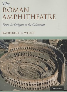 The Roman Amphitheatre by Katherine E. Welch (9780521744355) - PaperBack - Art & Architecture Architecture